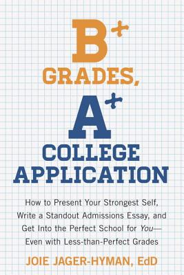 B+ Grades, A+ College Application By Jager-hyman, Joie
